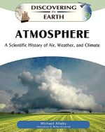 Atmosphere: A Scientific History of Air, Weather, and Climate : Discovering the Earth - Michael Allaby