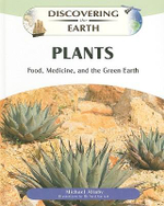 Plants : Food, Medicine, and the Green Earth : Discovering The Earth - Michael Allaby