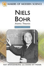 Niels Bohr : Atomic Theorist : Makers Of Modern Science - Ray Spangenburg