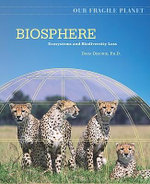 Biosphere : Ecosystems and Biodiversity Loss : Our Fragile Planet - Dana Desonie