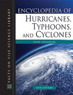 Encyclopedia of Hurricanes, Typhoons, and Cyclones : Facts on File Science Library : New Edition - David Longshore