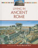 Living in Ancient Rome : Living in The Ancient World - Norman Bancroft-Hunt