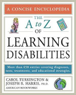 The A to Z of Learning Disabilities : More than 600 Enries Covering Diagnoses, Tests, Treatments, and Educational Strategies - Carol Turkington