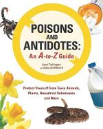 Poisons and Antidotes : An A-to-Z Guide : Protect yourself from Toxic Animals, Plants, Household Substances, and More - Carol Turkington