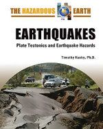 Earthquakes : Plate Tectonics and Earthquake Hazards : The Hazardous Earth - Timothy Kusky
