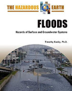 Floods : Hazards of Surface and Groundwater Systems : The Hazardous Earth - Timothy Kusky