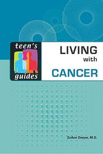 Living with Cancer : Teen's Guides - ZoAnn Dreyer