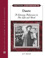 Critical Companion to Dante : A Literary Reference to His Life and Work : Facts on File Library of World Literature - Jay Ruud