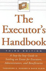 The Executor's Handbook : A Step-by-Step Guide to Settling an Estate for Executors, Administrators, and Beneficiaries - Theodore E. Hughes