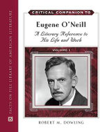 Critical Companion to Eugene O'Neill : A Literary Reference to His Life and Work - Robert M. Dowling