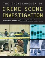 The Encyclopedia of Crime Scene Investigation :  Applications and Issues - Michael Newton