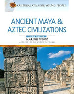 Ancient Maya and Aztec Civilizations - Marion Wood
