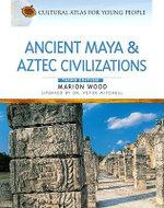 Ancient Maya and Aztec Civilizations - Marion Wood