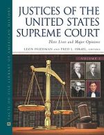 The Justices of the United States Supreme Court : Their Lives and Major Opinions - Leon Friedman