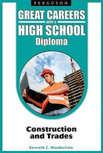 Great Careers with a High School Diploma : Construction and Trades - Kenneth C. Mondschein