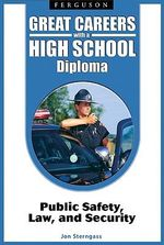 Great Careers with a High School Diploma : Public Safety, Law, and Security - Jon Sterngass