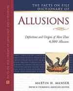 The Facts on File Dictionary of Allusions : Definitions and Origins of More Than 4,000 Allusions : Facts on File Library on Language and Literature - Martin H. Manser