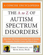 The A to Z of Autism Spectrum Disorders : More Than 300 Enries Covering Types of Autsim, Symptoms, Possible Causes, and Much More - Carol Turkington