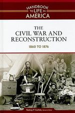 The Civil War and Reconstruction : 1860 to 1876 - Golson Books
