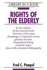 Rights of the Elderly : Library In A Book - Fred C. Pampel