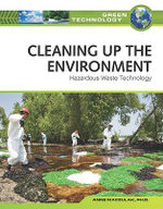 Cleaning Up the Environment : Hazardous Waste Technology : Green Technology - Anne Maczulak