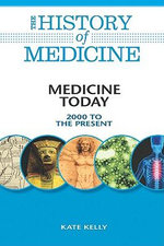 Medicine Today : 2000 to the Present : The History of Medicine - Kate Kelly