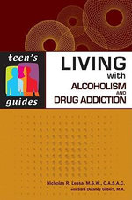 Living with Alcoholism and Addiction : Teen's Guides - Nicholas R. Lessa