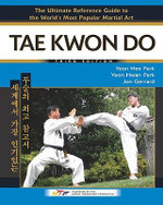 Tae Kwon Do : The Ultimate Reference Guide to the World's Most Popular Martial Art - Yeon Hee Park