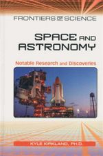 Space and Astronomy : Notable Research and Discoveries - Kyle Kirkland