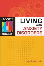 Living with Anxiety Disorders : Teen's Guides - Allen R. Miller