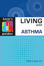 Living with Asthma : Teen's Guides - William E. Berger