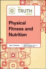 The Truth About Physical Fitness and Nutrition - Facts on File