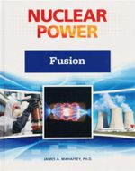 Nuclear Power : Fusion : Nuclear Power (Facts on File) - James A Mahaffey