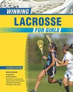 Winning Lacrosse for Girls : Second Edition - Becky Swissler