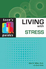 Living with Stress : Teen's Guides - Allen R. Miller