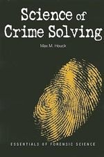 Science of Crime Solving : Essentials of Forensic Science - Max M. Houck