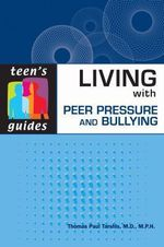 Living with Peer Pressure and Bullying : Teen's Guides - Thomas Paul Tarshis