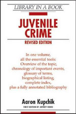 Juvenile Crime : Revised Edition : Library In A Book - Aaron Kupchik