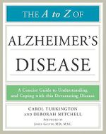 The A to Z of Alzheimer's Disease : A Concise Guide to Understanding and Coping with This Devastating Disease - Carol Turkington