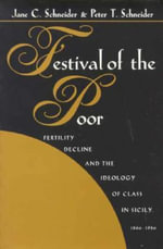 Festival of the Poor : Fertility Decline and the Ideology of Class in Sicily - Jane C. Schneider