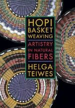 Hopi Basket Weaving : Artistry in Natural Fibers - Helga Teiwes