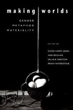 Making Worlds : Gender, Metaphor, Materiality - Susan Aiken