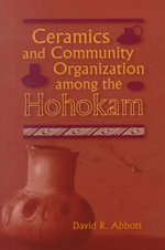 Ceramics and Community Organization Among the Hohokam - David R. Abbott