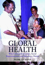 Global Health : Why Cultural Perceptions, Social Representations, and Biopolitics Matter - Mark Nichter