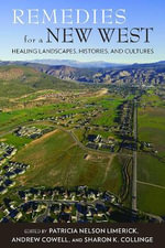 Remedies for a New West : Healing Landscapes, Histories, and Cultures - Patricia Nelson Limerick