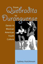 From Quebradita to Duranguense : Dance in Mexican American Youth Culture - Sydney Hutchinson