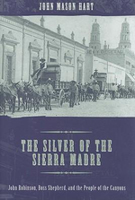 The Silver of the Sierra Madre : John Robinson, Boss Shepherd, and the People of the Canyons - John Mason Hart