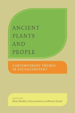 Ancient Plants and People : Contemporary Trends in Archaeobotany