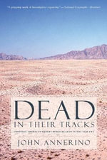 Dead in Their Tracks : Crossing America's Desert Borderlands in the New Era - John Annerino