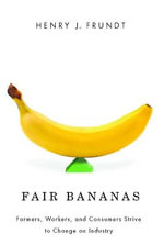 Fair Bananas! : Farmers, Workers, and Consumers Strive to Change an Industry - Henry J. Frundt